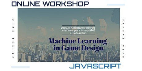 Machine Learning Introduction With Game Design in Javascript tickets