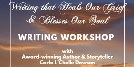 """""""Writing that Heals Our Grief and Blesses Our Soul""""  Workshop tickets"""