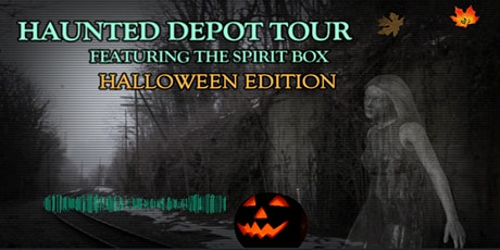 HAUNTED DEPOT TOUR FEATURING THE SPIRIT BOX  -- HALLOWEEN EDITION 2021 tickets