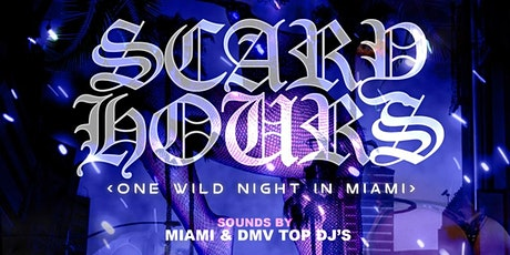 SCARY HOURS - ONE WILD NIGHT in Miami (Miami Spring Break) tickets