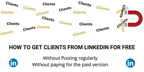 LINKEDIN - How to get clients for free without posting regularly tickets
