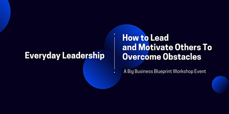 Everyday Leadership: How To Lead & Motivate Others To Overcome Obstacles tickets