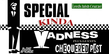 Special Kinda Madness plus Chequered Past at Leeds Irish Centre tickets