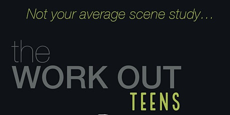 The Workout: Teens - A New Approach to Scene Study! tickets