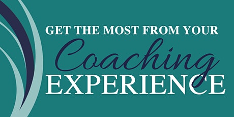 Get the Most from Your Coaching Experience tickets