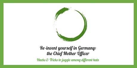 Re-invent yourself in Germany #5: the Chief Mother Officer tickets