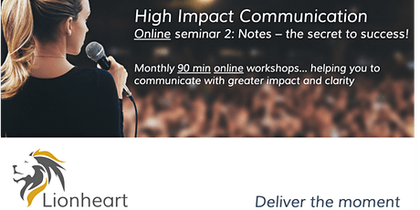 High Impact Communication. Online seminar 2: Notes - the secret to success! tickets