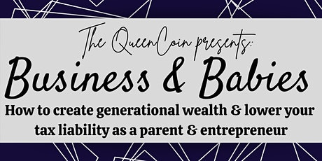 Business & Babies: Create generational wealth & lower your tax liability tickets
