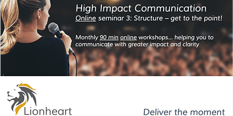 High Impact Communication. Online seminar 3: Structure – get to the point! tickets