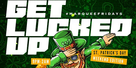 GET LUCKED UP (MARQUEE FRIDAYS: ST PATTYS DAY EDITION) @ MIKES PLACE tickets
