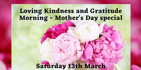 Free Mindfulness Practice -  Loving Kindness  and Gratitude Sat 13/03/21 tickets