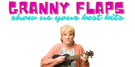 Granny Flaps - Show Us Your Best Bits tickets