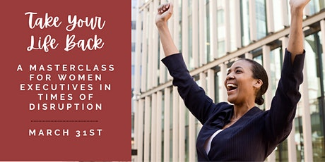 Take Your Life Back: A Masterclass for Women Executives tickets