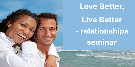 Love Better, Live Better - Relationship Seminar tickets