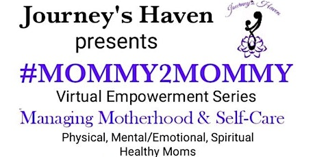 Mommy2Mommy Virtual Empowerment Series:  MANAGING MOTHERHOOD AND SELF CARE tickets