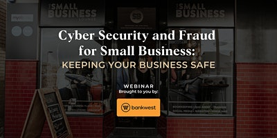 Cyber Security and Fraud for Small Business: Keeping your business safe