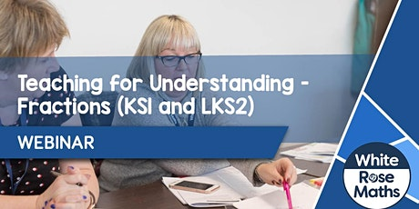 **WEBINAR** Teaching for Understanding - Fractions (KS1 and LKS2) 26.04.21 tickets