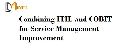Combining ITIL & COBIT for Service Mgmt improv Training in Detroit, MI tickets