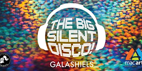 The BIG Silent Disco! - MacArts Galashiels tickets