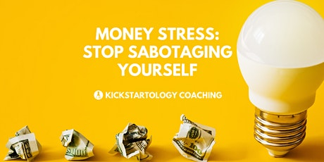 Money Stress: Stop Sabotaging Yourself tickets