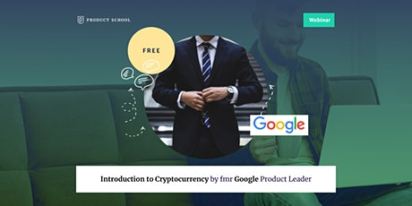 Webinar: Introduction to Cryptocurrency by fmr Google Product Leader tickets