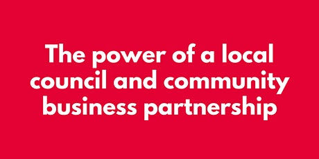 THE POWER OF A LOCAL COUNCIL AND COMMUNITY BUSINESS PARTNERSHIP tickets
