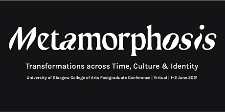 Metamorphosis | University of Glasgow College of Arts PG Conference 2021 tickets