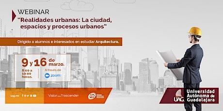 """Webinar """"Realidades urbanas: La ciudad, espacios y procesos urbanos"""" boletos"""