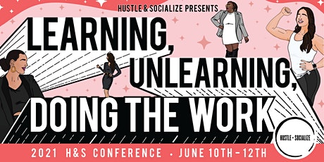Hustle + Socialize: Learning, Unlearning & Doing The Work- 2021 Conference tickets