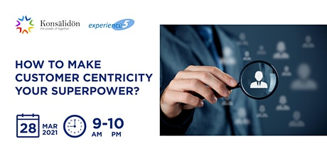 How to make customer centricity your superpower? tickets