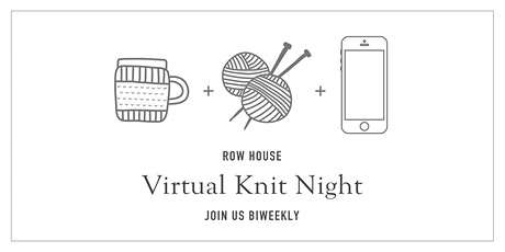 Row House Virtual Knit Night - East Coast - 7PM Eastern Time tickets