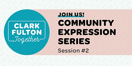 Clark-Fulton Together: Community Expression Series Session #2 tickets