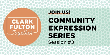 Clark-Fulton Together: Community Expression Series Session #3 tickets