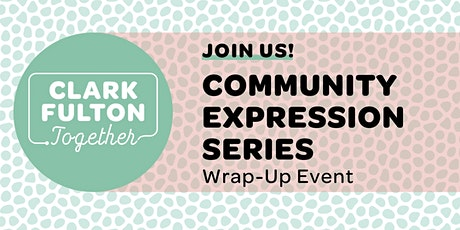 Clark-Fulton Together: Community Expression Series Wrap-Up Event tickets