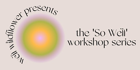 the So Well Workshop Series tickets