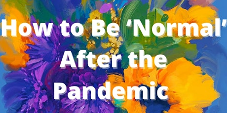 How to Be 'Normal' After the Pandemic tickets