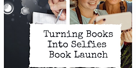Turning Books Into Selfies Book Launch tickets