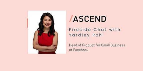 Fireside chat with Yardley Pohl, Facebook's Head of Product for SMB Tickets