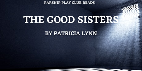 Parsnip Play Club: THE GOOD SISTERS by Patricia Lynn tickets