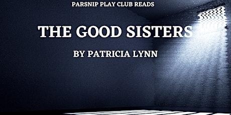 Parsnip Play Club: THE GOOD SISTERS by Patricia Lynn tickets