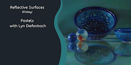 Reflective Surfaces in Pastels with Lyn Diefenbach (1 Day) tickets