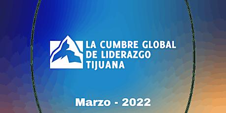 Cumbre Global de Liderazgo Tijuana 2022 boletos