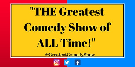 THE Greatest Comedy Show of ALL Time! tickets