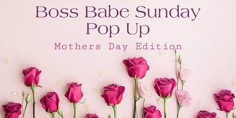 Boss Babe Sunday Mother's Day Edition tickets