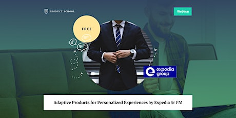 Webinar: Adaptive Products for Personalized Experiences by Expedia Sr PM tickets