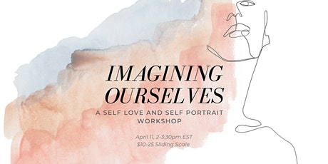 Imagining Ourselves: A Self Love and Self Portrait Workshop tickets