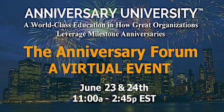 The Anniversary Forum		 June 23 & 24, 2021 (2 half-day virtual event) tickets