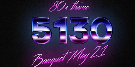 5130 Spring Banquet - Back to 1985 tickets