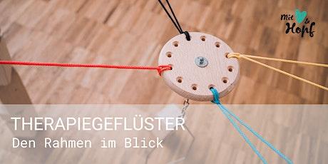 THERAPIEGEFLÜSTER - Den Rahmen im Blick Tickets