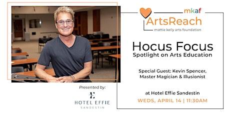 Hocus Focus: Spotlight on Arts Education tickets
